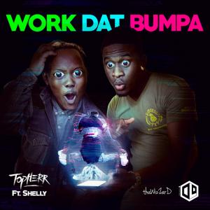 """NEW RELEASE: Topherr ft. Shelly- """"Work Dat Bumpa"""""""