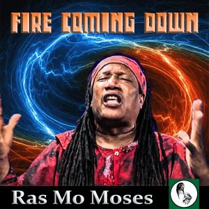 """Ras Mo Moses releases new single, """"Fire Coming Down""""."""